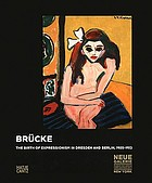 Brücke : the birth of Expressionism in Dresden and Berlin, 1905-1913