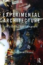 Experimental Architecture: Designing the Unknown
