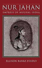 Nur Jahan, empress of Mughal India