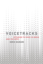 Voicetracks : attuning to voice in media and the arts