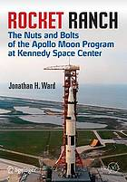 Rocket ranch : the nuts and bolts of the Apollo Moon Program at Kennedy Space Center