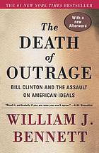 The death of outrage : Bill Clinton and the assault on American ideals : [with a new afterword]