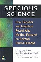Specious science : how genetics and evolution reveal why medical research on animal harms humans.
