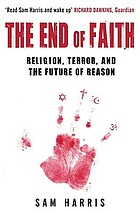 The end of faith : religion, terror, and the future of reason