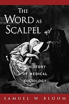 The word as scalpel : a history of medical sociology