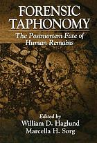 Forensic taphonomy : the postmortem fate of human remains