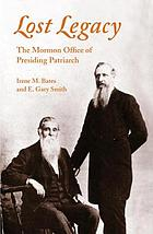 Lost legacy : the Mormon office of presiding patriarch