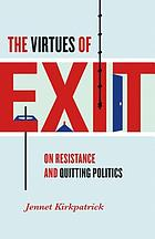 The virtues of exit : on resistance and quitting politics