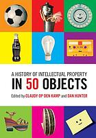 A history of intellectual property in 50 objects