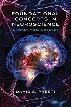 Foundational concepts in neuroscience : a brain-mind odyssey
