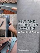 Felt and Torch on Roofing [electronic resource] : A Practical Guide