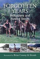 Forgotten years : helicopters and hunting stories