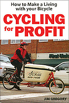 Cycling for profit : how to make a living with your bike