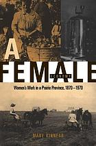 A female economy : women's work in a Prairie Province, 1870-1970