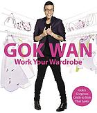 Work Your Wardrobe: Gok's Gorgeous Guide to Style that Lasts