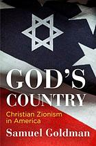 God's country : Christian Zionism in America