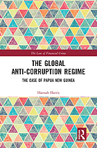 The global anti-corruption regime : the case of Papua New Guinea