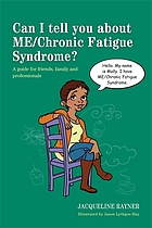 Can I tell you about ME/chronic fatigue syndrome? : a guide for friends, family and professionals