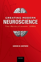 Creating modern neuroscience : the revolutionary nineteen-fifties