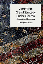American grand strategy under Obama : competing discourses