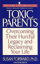 Toxic parents overcoming the legacy of parental abuse