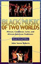 Black music of two worlds : African, Caribbean, Latin, and African-American traditions