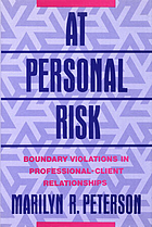 At personal risk : boundary violations in professional-client relationships