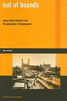 Out of bounds : Anglo-Indian literature and the geography of displacement