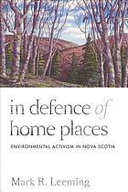 In defence of home places : environmental activism in Nova Scotia