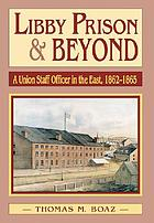 Libby Prison and beyond : a Union staff officer in the East, 1862-1865
