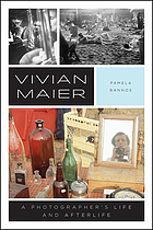 Vivian Maier : a photographer's life and afterlife