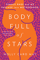 Body full of stars : female rage and my passage into motherhood