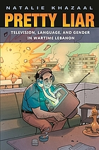 Pretty liar : television, language, and gender in wartime Lebanon