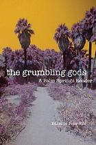 The grumbling gods : a Palm Springs reader