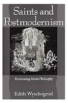 Saints and postmodernism : revisioning moral philosophy