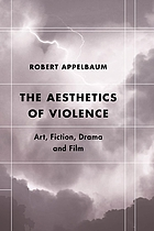 The aesthetics of violence : art, fiction, drama and film