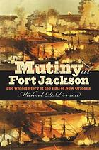 Mutiny at Fort Jackson : the Untold Story of the Fall of New Orleans