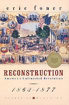 Reconstruction : America's unfinished revolution, 1863-1877 : illustrated