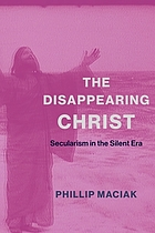 The disappearing Christ : secularism in the silent era