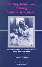 Telling memories among southern women : domestic workers and their employers in the segregated South