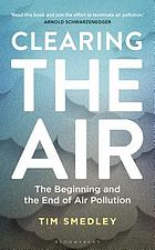 Clearing the air : the beginning and the end of air pollution