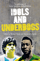 Idols and underdogs : an anthology of Latin American football fiction