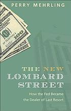 The New Lombard Street : How the Fed Became the Dealer of Last Resort.