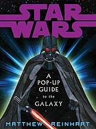 Star Wars : a pop-up guide to the galaxy