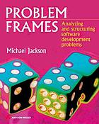 Problem frames : analysing and structuring software development problems