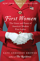 First women : the grace and power of America's modern First Ladies