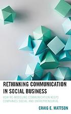 Rethinking communication in social business : how re-modeling communication keeps companies social and entrepreneurial