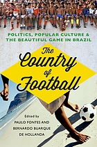 Country of Football : Politics, Popular Culture, and the Beautiful Game in Brazil.