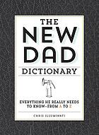 The new dad dictionary : everything he really needs to know - from A to Z