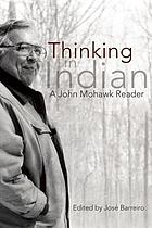 Thinking in Indian : a John Mohawk reader